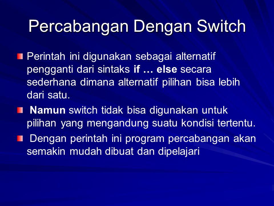 Percabangan Dengan Switch Perintah ini digunakan sebagai alternatif pengganti dari sintaks if … else secara sederhana dimana alternatif pilihan bisa lebih dari satu.
