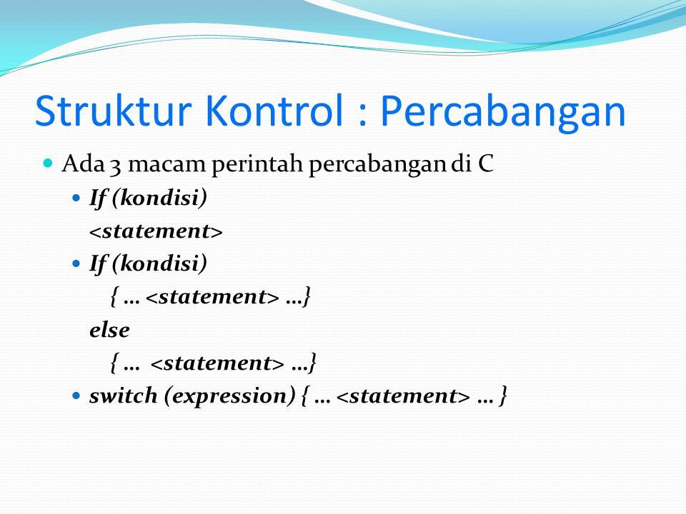 Struktur Kontrol : Percabangan Ada 3 macam perintah percabangan di C If (kondisi) If (kondisi) { … …} else { … …} switch (expression) { … … }