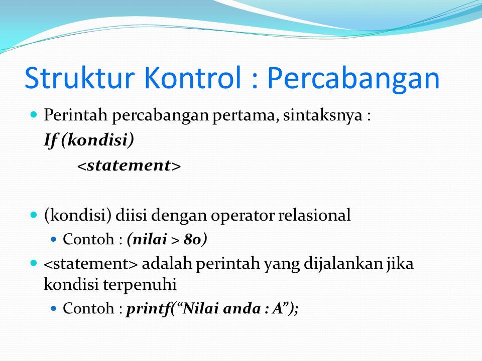 Struktur Kontrol : Percabangan Perintah percabangan pertama, sintaksnya : If (kondisi) (kondisi) diisi dengan operator relasional Contoh : (nilai > 80
