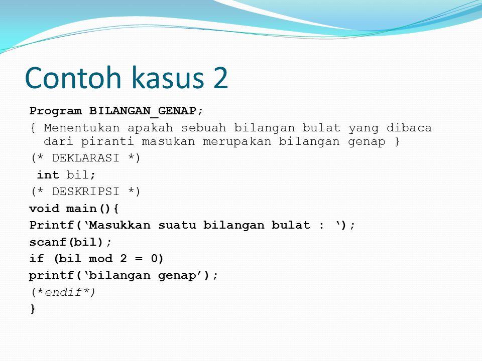 Contoh kasus 2 Program BILANGAN_GENAP; { Menentukan apakah sebuah bilangan bulat yang dibaca dari piranti masukan merupakan bilangan genap } (* DEKLAR
