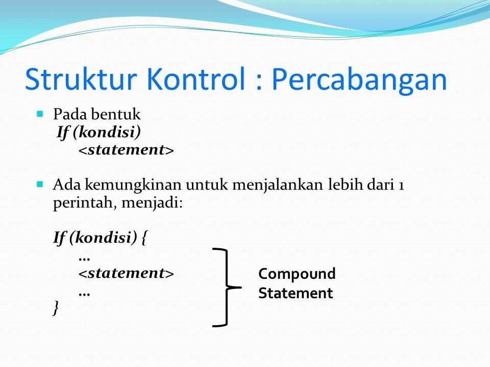 Struktur Kontrol : Percabangan  Pada bentuk If (kondisi)  Ada kemungkinan untuk menjalankan lebih dari 1 perintah, menjadi: If (kondisi) { … … } Com