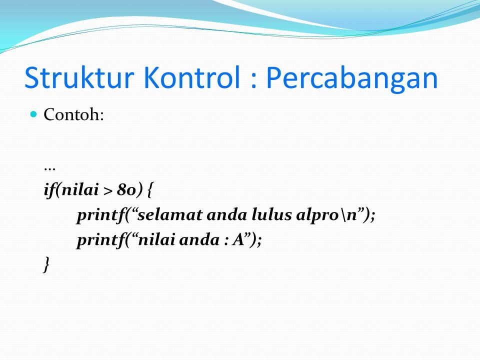 """Struktur Kontrol : Percabangan Contoh: … if(nilai > 80) { printf(""""selamat anda lulus alpro\n""""); printf(""""nilai anda : A""""); }"""