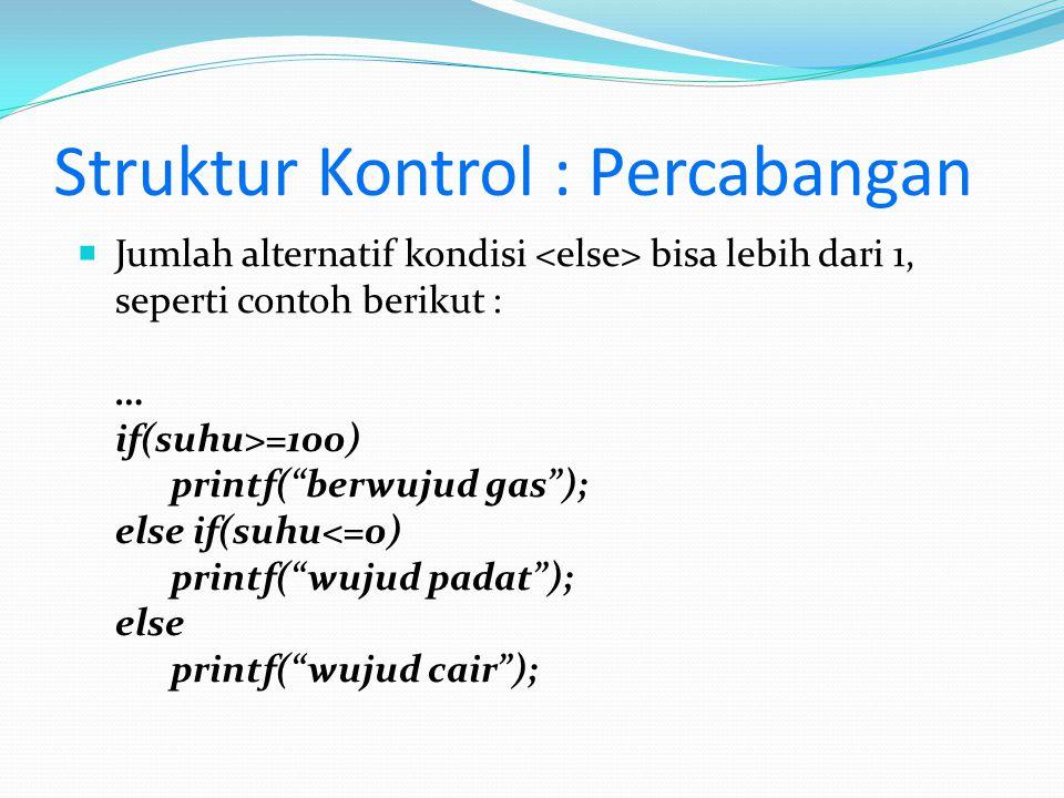 """Struktur Kontrol : Percabangan  Jumlah alternatif kondisi bisa lebih dari 1, seperti contoh berikut : … if(suhu>=100) printf(""""berwujud gas""""); else if"""