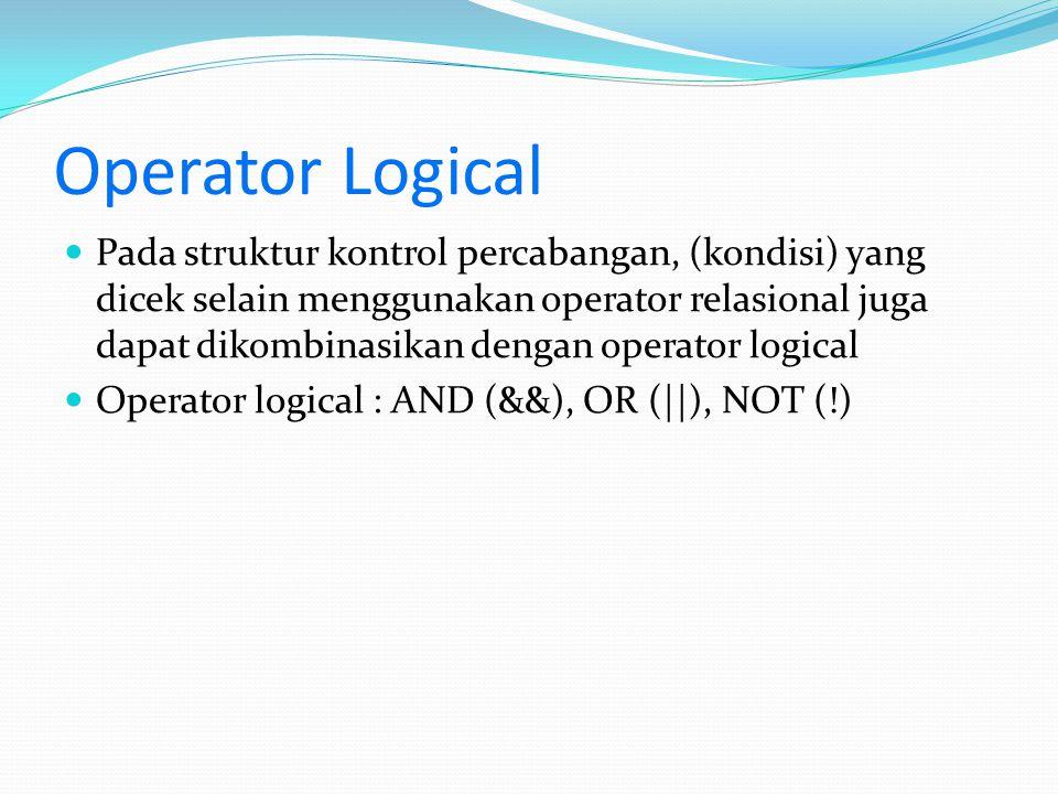 Operator Logical Pada struktur kontrol percabangan, (kondisi) yang dicek selain menggunakan operator relasional juga dapat dikombinasikan dengan opera