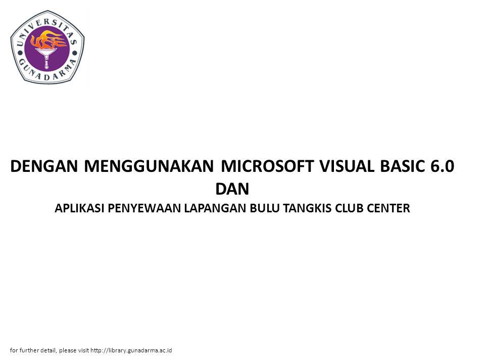 Abstrak ABSTRAKSI CHENDY ARIYANTO, 30104384 APLIKASI PENYEWAAN LAPANGAN BULU TANGKIS CLUB CENTER DENGAN MENGGUNAKAN MICROSOFT VISUAL BASIC 6.0 DAN MICROSOFT ACCESS 2003 PI, Fakultas Ilmu Komputer, 2008 Kata Kunci : Database, Aplikasi, Visual Basic 6.0.