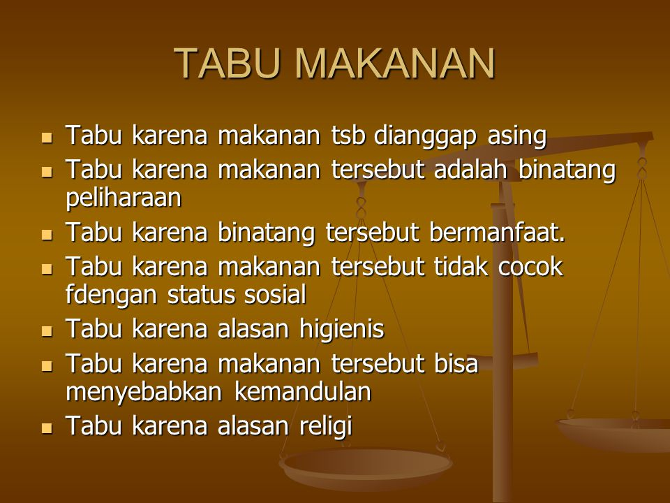 KLASIFIKASI TABU MAKANAN Tabu permanen dan tabu temporer Tabu permanen dan tabu temporer Tabu menurut kepentingan kelompok Tabu menurut kepentingan kelompok Tabu menurut daur hidup (saat mengandung, menyapih bayi, saat sakit, saat pubertas.