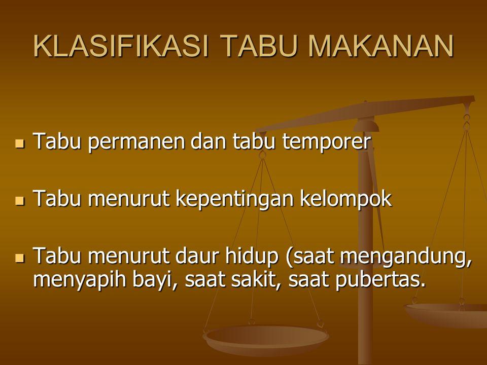 KLASIFIKASI TABU MAKANAN Tabu permanen dan tabu temporer Tabu permanen dan tabu temporer Tabu menurut kepentingan kelompok Tabu menurut kepentingan ke