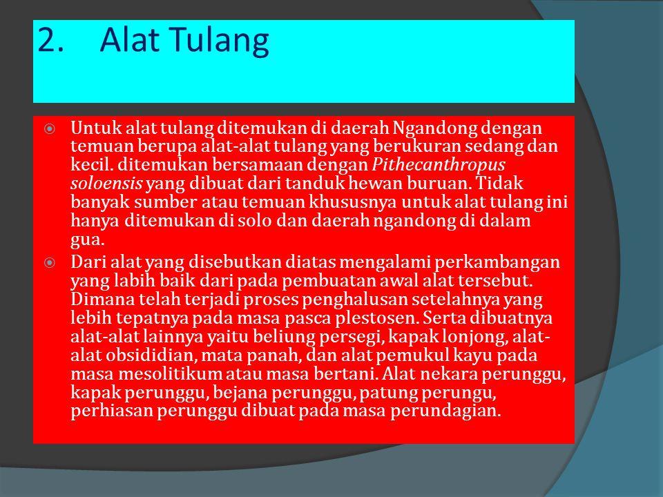 1. Kapak Perimbas dan Alat Serpih  Kapak perimbas merupakan alat pertama yang dibuat oleh manusia purba, dalam Sejarah Nasional Indonesia I, bahwa ma
