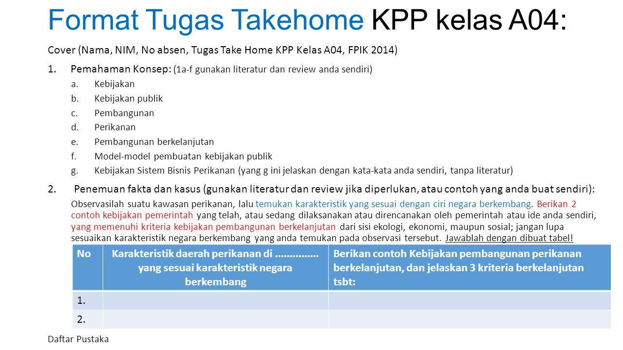 Format Tugas Takehome KPP kelas A04: Cover (Nama, NIM, No absen, Tugas Take Home KPP Kelas A04, FPIK 2014) 1.Pemahaman Konsep: (1a-f gunakan literatur