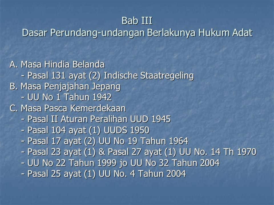 Bab III Dasar Perundang-undangan Berlakunya Hukum Adat A. Masa Hindia Belanda - Pasal 131 ayat (2) Indische Staatregeling - Pasal 131 ayat (2) Indisch