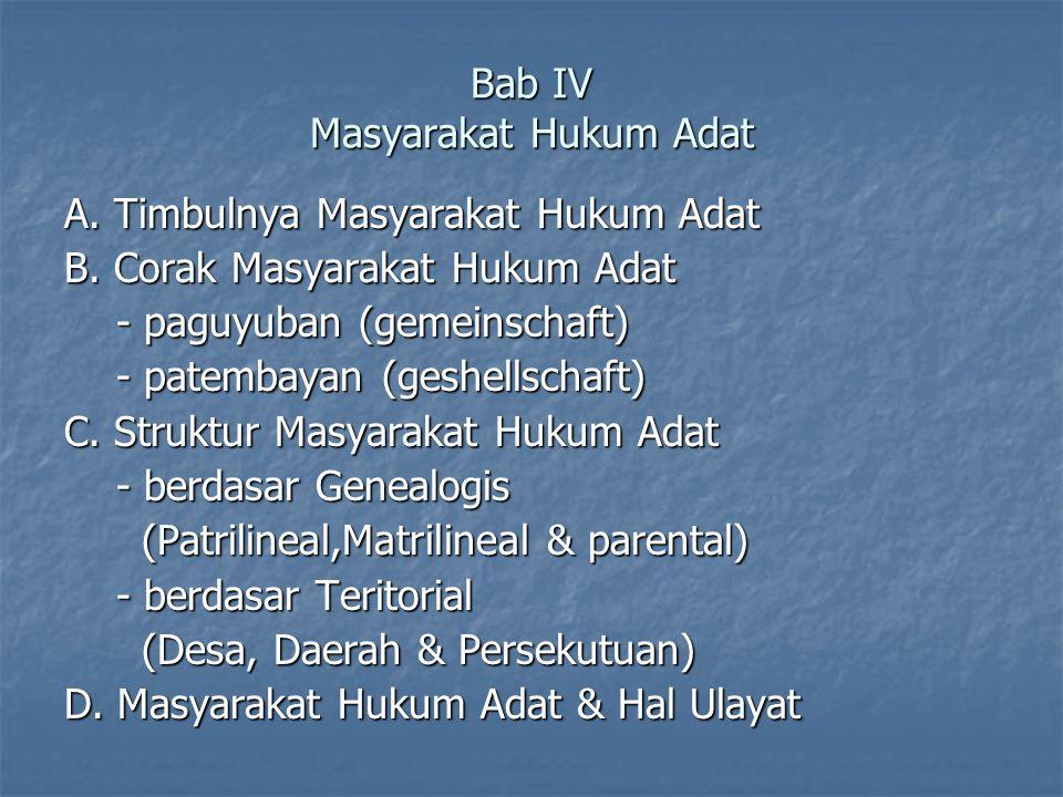 Bab IV Masyarakat Hukum Adat A. Timbulnya Masyarakat Hukum Adat B. Corak Masyarakat Hukum Adat - paguyuban (gemeinschaft) - paguyuban (gemeinschaft) -