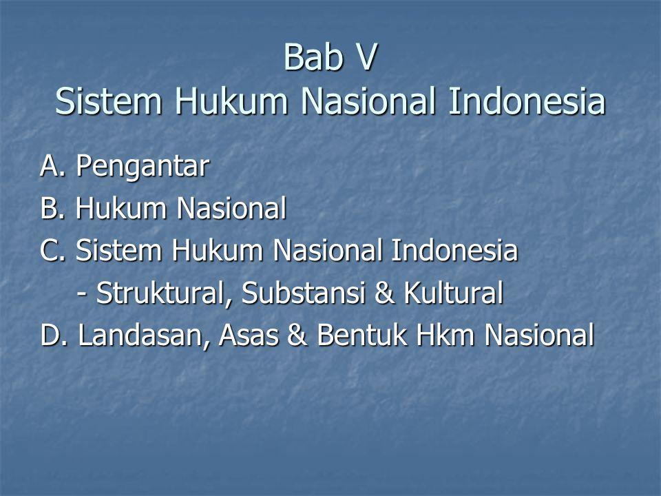 Bab V Sistem Hukum Nasional Indonesia A. Pengantar B. Hukum Nasional C. Sistem Hukum Nasional Indonesia - Struktural, Substansi & Kultural - Struktura