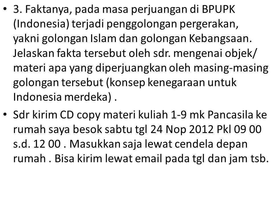 3. Faktanya, pada masa perjuangan di BPUPK (Indonesia) terjadi penggolongan pergerakan, yakni golongan Islam dan golongan Kebangsaan. Jelaskan fakta t