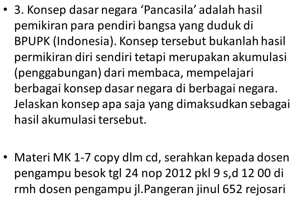 3. Konsep dasar negara 'Pancasila' adalah hasil pemikiran para pendiri bangsa yang duduk di BPUPK (Indonesia). Konsep tersebut bukanlah hasil permikir