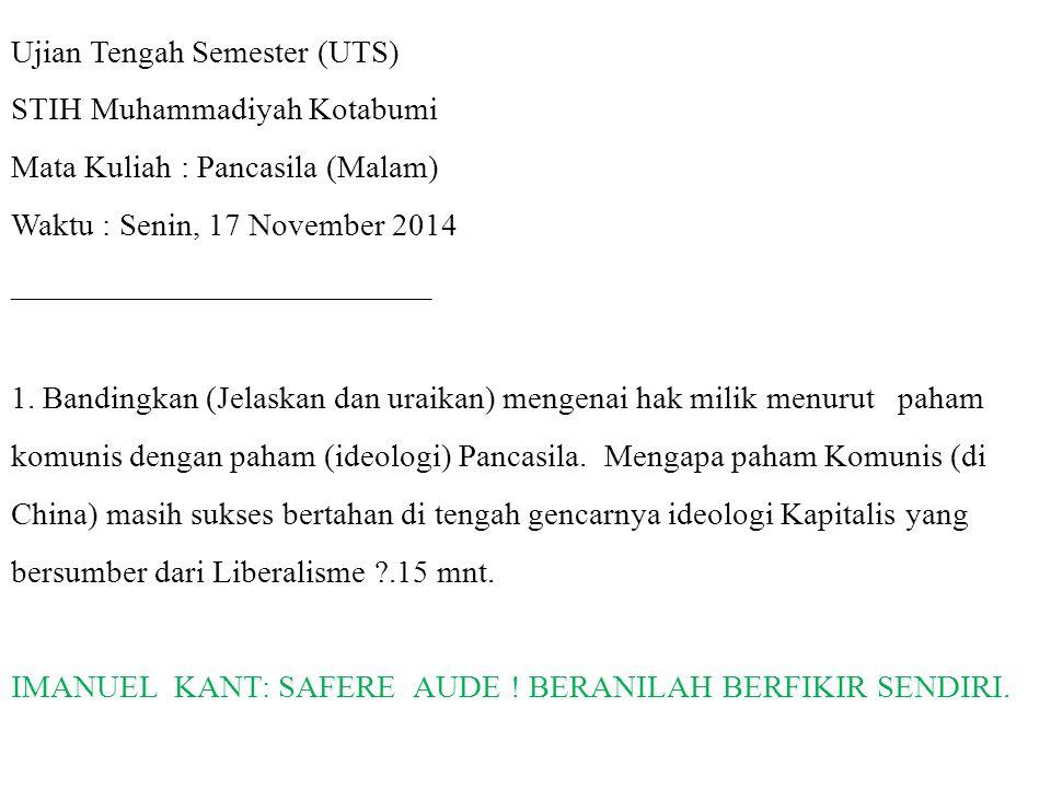 Ujian Tengah Semester (UTS) STIH Muhammadiyah Kotabumi Mata Kuliah : Pancasila (Malam) Waktu : Senin, 17 November 2014 __________________________ 1. B