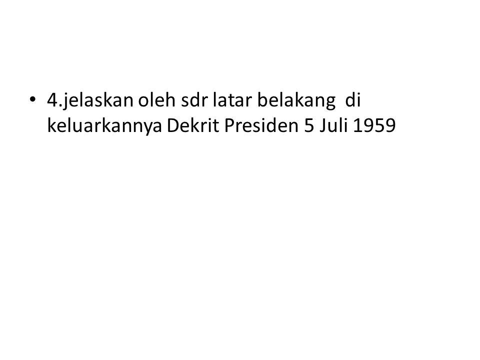 4.jelaskan oleh sdr latar belakang di keluarkannya Dekrit Presiden 5 Juli 1959
