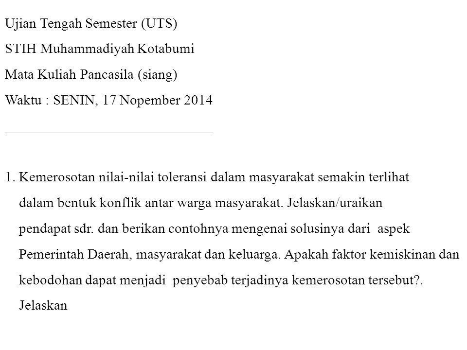 Ujian Tengah Semester (UTS) STIH Muhammadiyah Kotabumi Mata Kuliah Pancasila (siang) Waktu : SENIN, 17 Nopember 2014 _____________________________ 1.