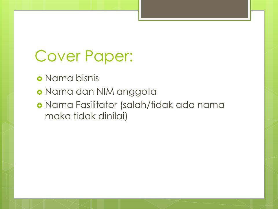 Cover Paper:  Nama bisnis  Nama dan NIM anggota  Nama Fasilitator (salah/tidak ada nama maka tidak dinilai)
