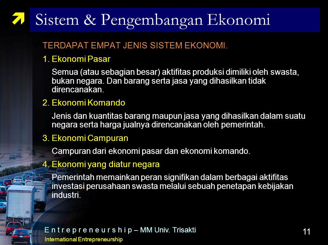 11  Sistem & Pengembangan Ekonomi TERDAPAT EMPAT JENIS SISTEM EKONOMI. 1.Ekonomi Pasar Semua (atau sebagian besar) aktifitas produksi dimiliki oleh s