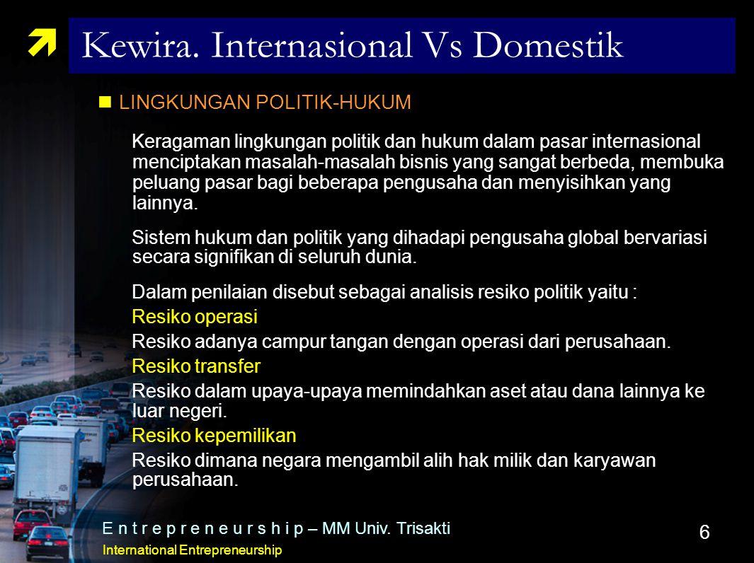 6  Kewira. Internasional Vs Domestik LINGKUNGAN POLITIK-HUKUM Keragaman lingkungan politik dan hukum dalam pasar internasional menciptakan masalah-ma