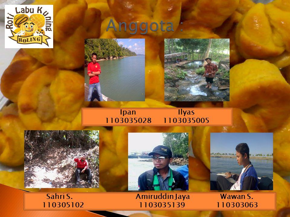Ipan Ilyas 1103035028 1103035005 Sahri S. Amiruddin Jaya Wawan S. 110305102 1103035139110303063