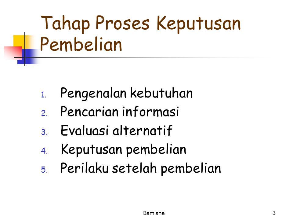 Bamisha3 Tahap Proses Keputusan Pembelian 1. Pengenalan kebutuhan 2.