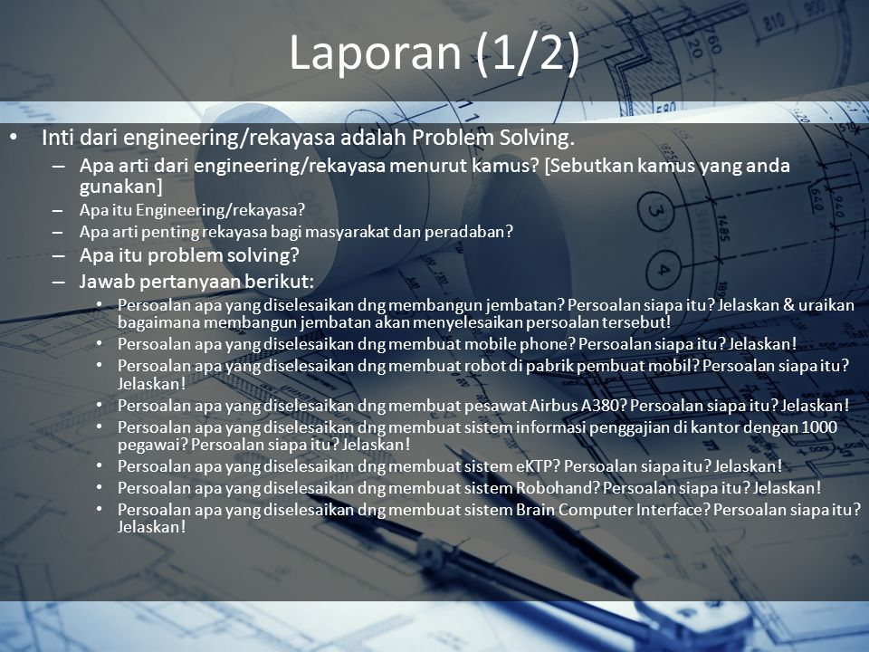Laporan (1/2) Inti dari engineering/rekayasa adalah Problem Solving. – Apa arti dari engineering/rekayasa menurut kamus? [Sebutkan kamus yang anda gun