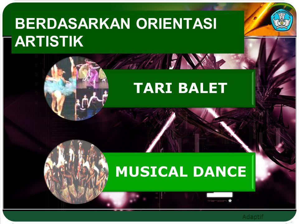 Adaptif BERDASARKAN ORIENTASI ARTISTIK TARI BALET MUSICAL DANCE