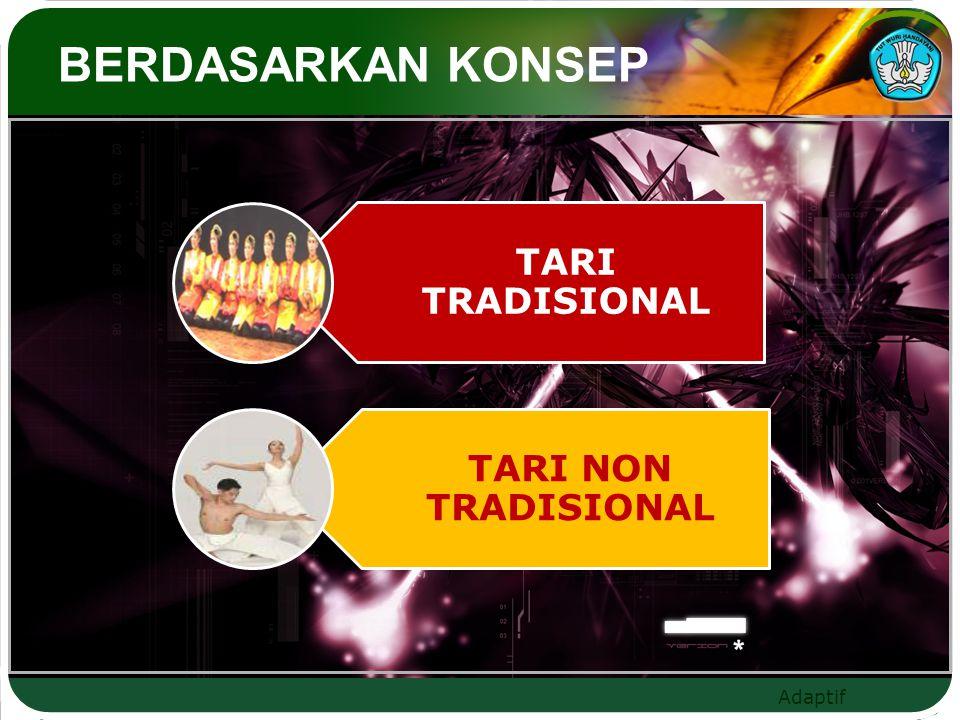 Adaptif BERDASARKAN KONSEP TARI TRADISIONAL TARI NON TRADISIONAL