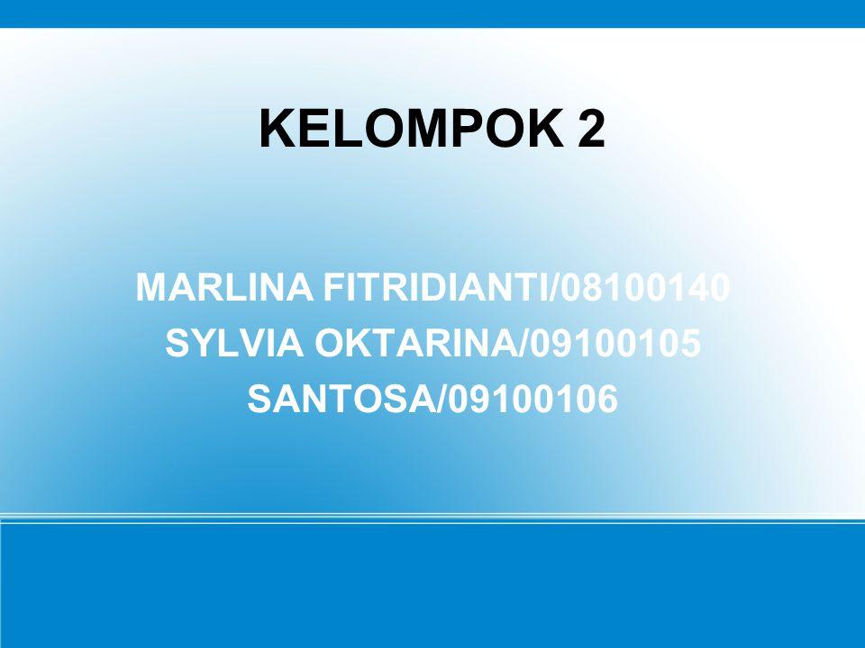 KELOMPOK 2 MARLINA FITRIDIANTI/08100140 SYLVIA OKTARINA/09100105 SANTOSA/09100106