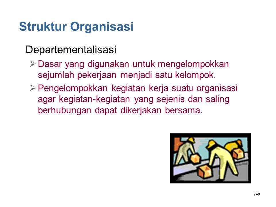 7–8 Struktur Organisasi Departementalisasi  Dasar yang digunakan untuk mengelompokkan sejumlah pekerjaan menjadi satu kelompok.  Pengelompokkan kegi