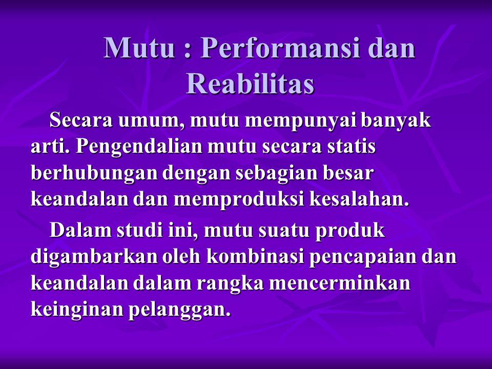 Mutu : Performansi dan Reabilitas Secara umum, mutu mempunyai banyak arti.