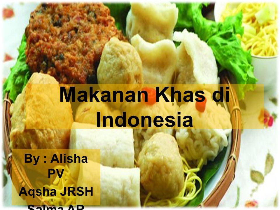 Makanan Khas di Indonesia By : Alisha PV Aqsha JRSH Salma AR