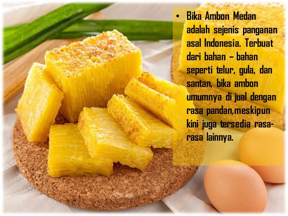 Bika Ambon Medan adalah sejenis panganan asal Indonesia. Terbuat dari bahan – bahan seperti telur, gula, dan santan, bika ambon umumnya di jual dengan