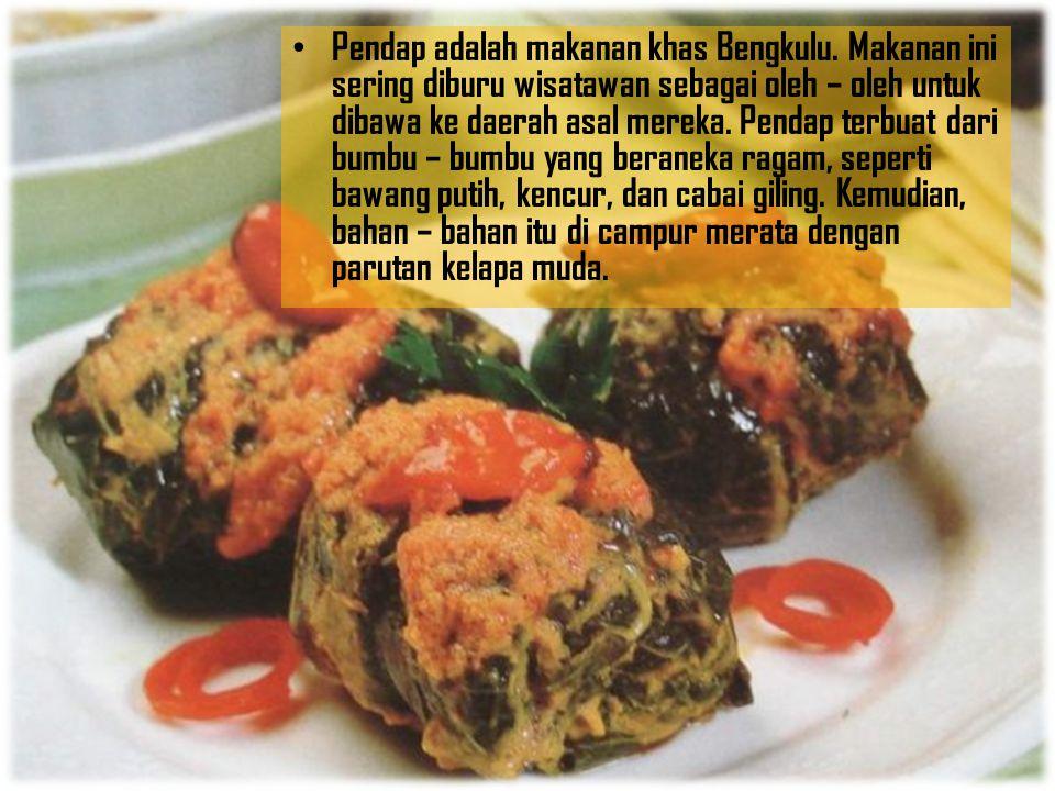 Pendap adalah makanan khas Bengkulu. Makanan ini sering diburu wisatawan sebagai oleh – oleh untuk dibawa ke daerah asal mereka. Pendap terbuat dari b