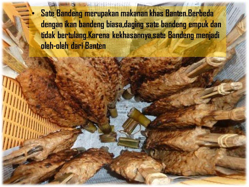 Sate Bandeng merupakan makanan khas Banten.Berbeda dengan ikan bandeng biasa,daging sate bandeng empuk dan tidak bertulang.Karena kekhasannya,sate Ban