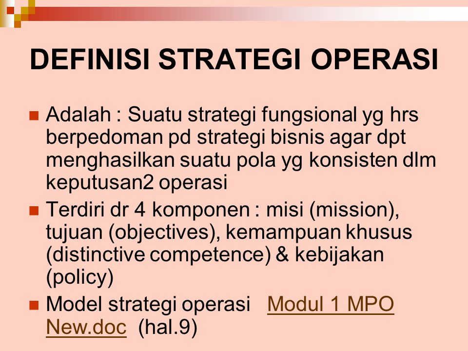 DEFINISI STRATEGI OPERASI Adalah : Suatu strategi fungsional yg hrs berpedoman pd strategi bisnis agar dpt menghasilkan suatu pola yg konsisten dlm ke
