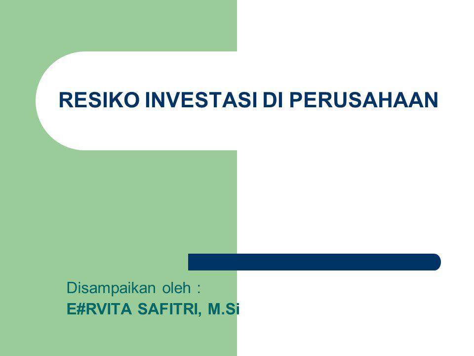 RESIKO INVESTASI DI PERUSAHAAN Disampaikan oleh : E#RVITA SAFITRI, M.Si