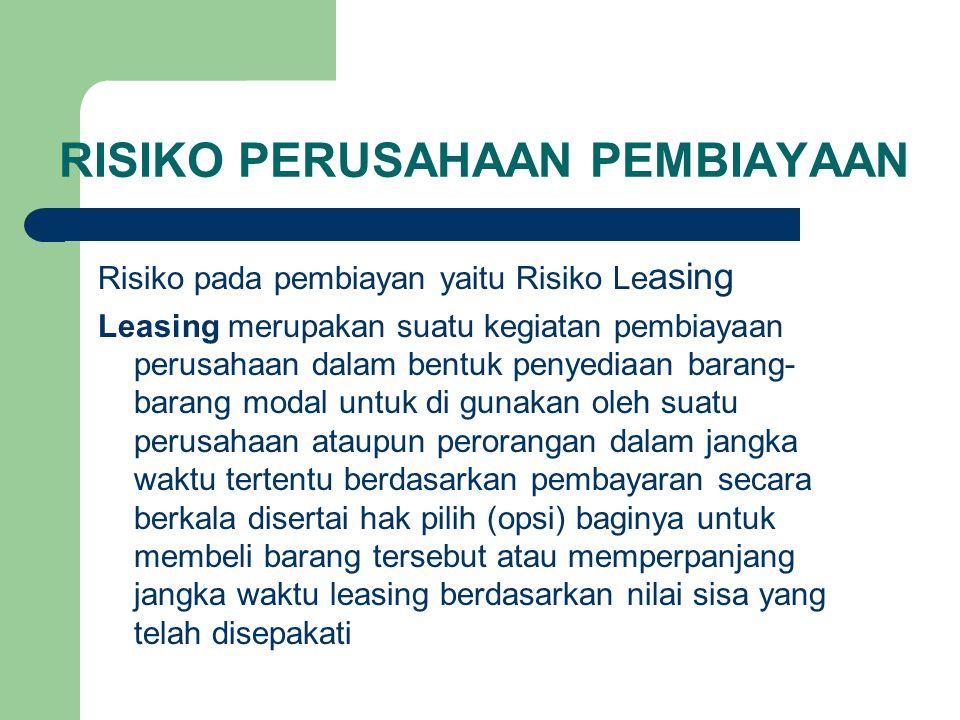 RISIKO PERUSAHAAN PEMBIAYAAN Risiko pada pembiayan yaitu Risiko Le asing Leasing merupakan suatu kegiatan pembiayaan perusahaan dalam bentuk penyediaa