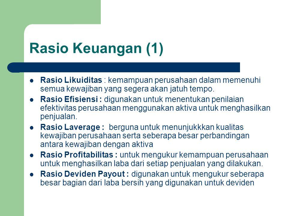 Rasio Keuangan (1) Rasio Likuiditas : kemampuan perusahaan dalam memenuhi semua kewajiban yang segera akan jatuh tempo. Rasio Efisiensi : digunakan un