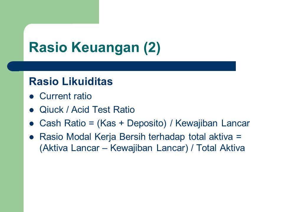 Rasio Keuangan (2) Rasio Likuiditas Current ratio Qiuck / Acid Test Ratio Cash Ratio = (Kas + Deposito) / Kewajiban Lancar Rasio Modal Kerja Bersih te