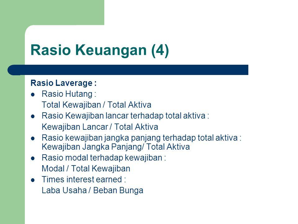 Rasio Keuangan (4) Rasio Laverage : Rasio Hutang : Total Kewajiban / Total Aktiva Rasio Kewajiban lancar terhadap total aktiva : Kewajiban Lancar / To