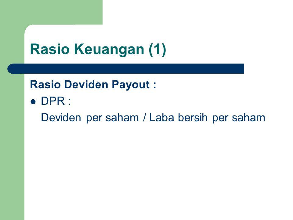 Rasio Keuangan (1) Rasio Deviden Payout : DPR : Deviden per saham / Laba bersih per saham