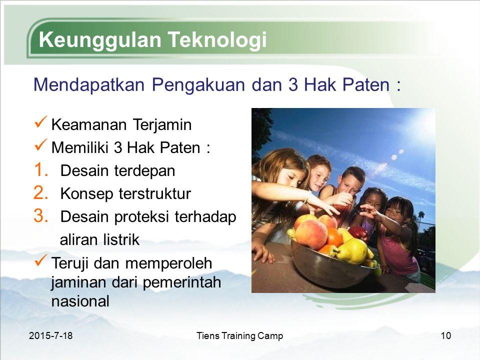 2015-7-18Tiens Training Camp10 Keunggulan Teknologi Mendapatkan Pengakuan dan 3 Hak Paten : Keamanan Terjamin Memiliki 3 Hak Paten : 1. Desain terdepa