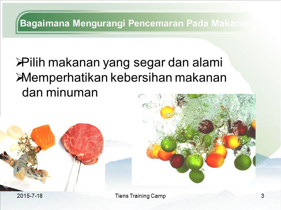 2015-7-18Tiens Training Camp3 Bagaimana Mengurangi Pencemaran Pada Makanan  Pilih makanan yang segar dan alami  Memperhatikan kebersihan makanan dan