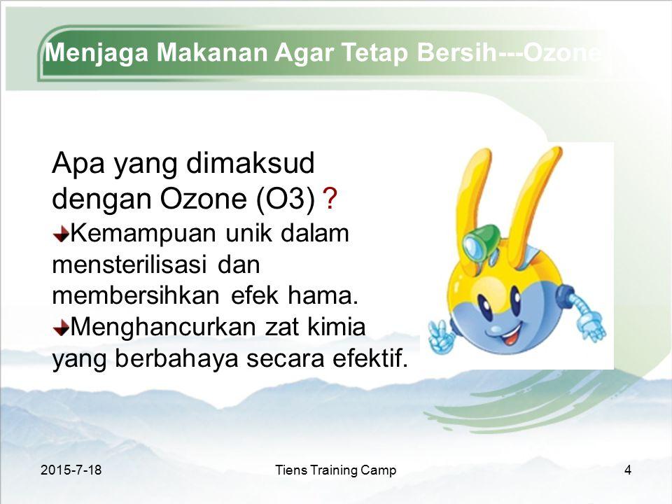 2015-7-18Tiens Training Camp4 Menjaga Makanan Agar Tetap Bersih---Ozone Apa yang dimaksud dengan Ozone (O3) ? Kemampuan unik dalam mensterilisasi dan