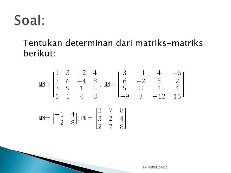 Tentukan determinan dari matriks-matriks berikut: BY NURUL SAILA