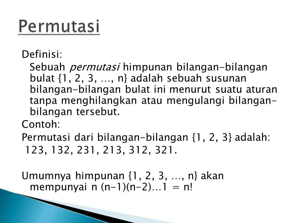 Definisi: Sebuah permutasi himpunan bilangan-bilangan bulat {1, 2, 3, …, n} adalah sebuah susunan bilangan-bilangan bulat ini menurut suatu aturan tan