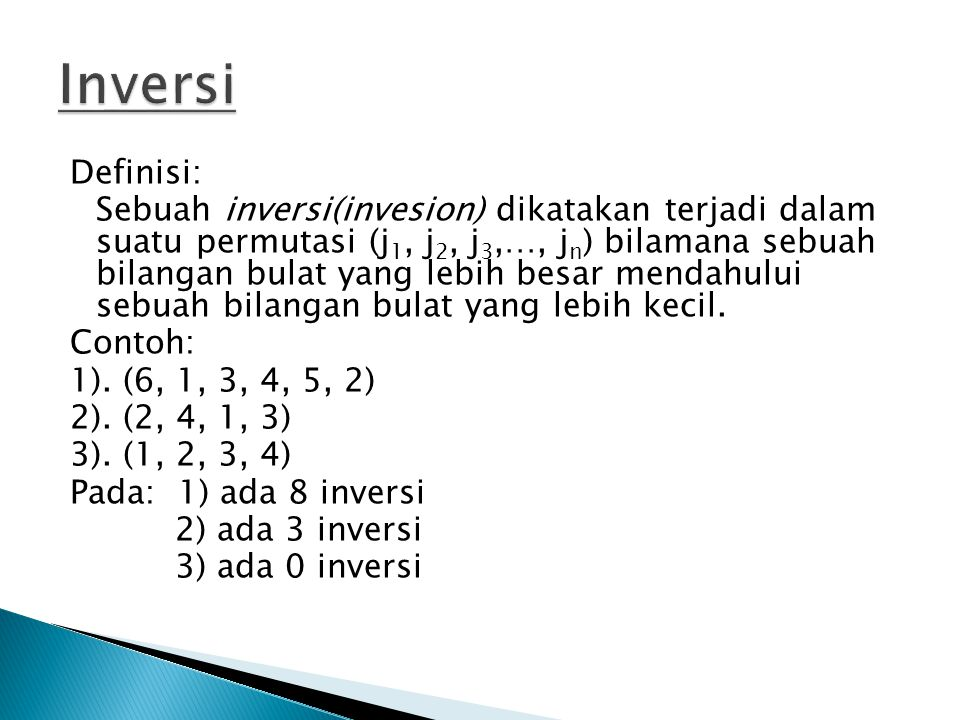 Definisi: Sebuah inversi(invesion) dikatakan terjadi dalam suatu permutasi (j 1, j 2, j 3,…, j n ) bilamana sebuah bilangan bulat yang lebih besar men