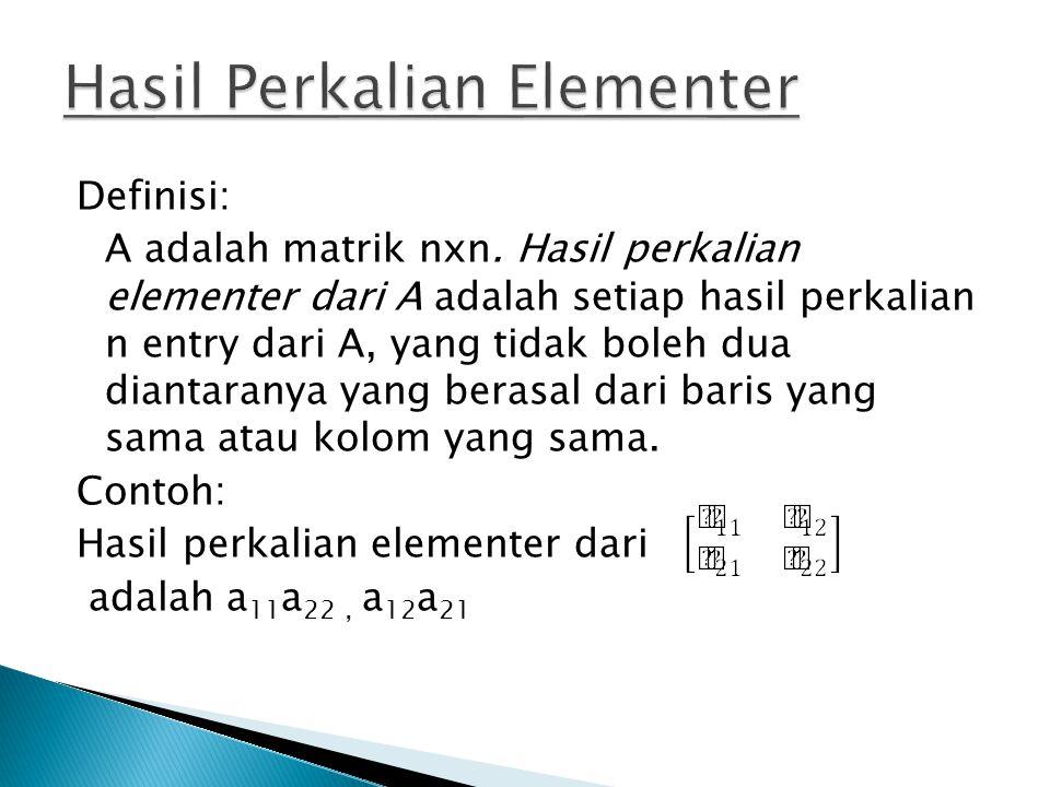  Hasil-hasil perkalian elementer tersebut adalah hasil-hasil perkalian yang berbentuk: dimana (j 1, j 2, j 3,…, j n ) adalah sebuah permutasi dari himpunan {1, 2, 3, …, n}.